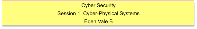 Cyber Security Session 1: Cyber-Physical Systems Eden Vale B
