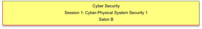 Cyber Security Session 1: Cyber-Physical System Security 1 Salon B