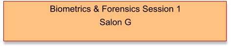 Biometrics & Forensics Session 1 Salon G