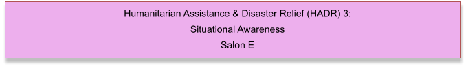 Humanitarian Assistance & Disaster Relief (HADR) 3: Situational Awareness Salon E