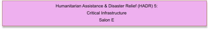 Humanitarian Assistance & Disaster Relief (HADR) 5: Critical Infrastructure Salon E