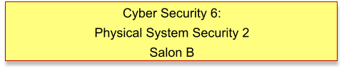 Cyber Security 6: Physical System Security 2 Salon B